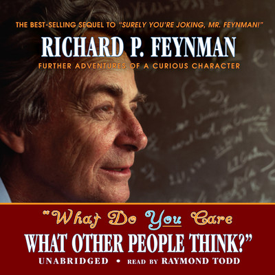 """""""What Do You Care What Other People Think?"""": Further Adventures of a Curious Character Audiobook, by"""