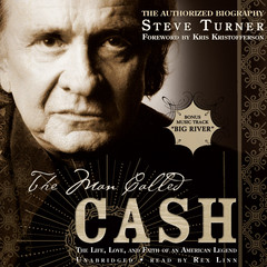 The Man Called Cash: The Life, Love, and Faith of an American Legend Audiobook, by Steve Turner