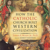 How the Catholic Church Built Western Civilization Audiobook, by Thomas E. Woods