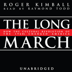 The Long March: How the Cultural Revolution of the 1960s Changed America Audiobook, by Roger Kimball