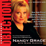 Objection!: How High-Priced Defense Attorneys, Celebrity Defendants, and a 24/7 Media Have Hijacked Our Criminal Justice System, by Nancy Grace