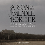 A Son of the Middle Border, by Hamlin Garland