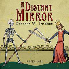 A Distant Mirror: The Calamitous 14th Century Audiobook, by Barbara W. Tuchman