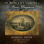 The Mercury Visions of Louis Daguerre: A Novel Audiobook, by Dominic Smith