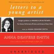 Letters to a Young Artist: Straight-up Advice on Making a Life in the Arts—For Actors, Performers, Writers, and Artists of Every Kind, by Anna Deavere Smith