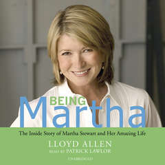 Being Martha: The Inside Story of Martha Stewart and Her Amazing Life Audiobook, by Lloyd Allen