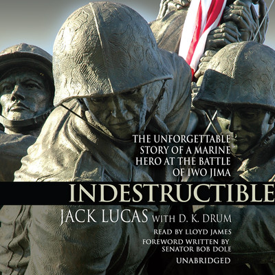 Indestructible: The Unforgettable Story of a Marine Hero at the Battle of Iwo Jima Audiobook, by Jack Lucas