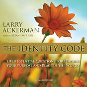 The Identity Code: The Eight Essential Questions for Finding Your Purpose and Place in the World Audiobook, by Larry Ackerman