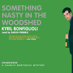 Something Nasty in the Woodshed: A Charlie Mortdecai Mystery Audiobook, by Kyril Bonfiglioli