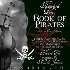 Howard Pyle's Book of Pirates: Fiction, Fact, and Fancy Concerning the Buccaneers and Marooners of the Spanish Main; From the Writing and Pictures of Howard Pyle Audiobook, by Howard Pyle, Merle Johnson