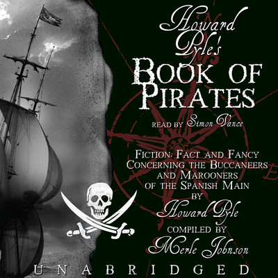 Howard Pyle's Book of Pirates: Fiction, Fact, and Fancy Concerning the Buccaneers and Marooners of the Spanish Main; From the Writing and Pictures of Howard Pyle Audiobook, by Howard Pyle