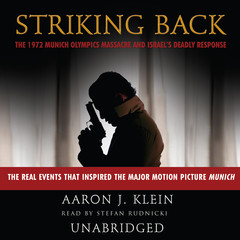 Striking Back: The 1972 Munich Olympics Massacre and Israel's Deadly Response Audiobook, by Aaron J. Klein