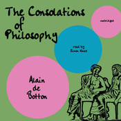The Consolations of Philosophy Audiobook, by Alain de Botton