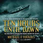 Ten Hours until Dawn: The True Story of Heroism and Tragedy aboard the Can Do Audiobook, by Michael J. Tougias