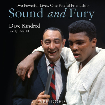 Sound and Fury: Two Powerful Lives, One Fateful Friendship Audiobook, by Dave Kindred
