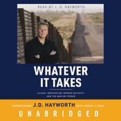 Whatever It Takes: Illegal Immigration, Border Security, and the War on Terror, by Congressman J. D. Hayworth