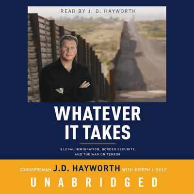 Whatever It Takes: Illegal Immigration, Border Security, and the War on Terror Audiobook, by Congressman J. D. Hayworth