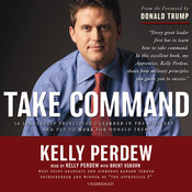 Take Command: 10 Leadership Principles I Learned in the Military and Put to Work for Donald Trump, by Kelly Perdew