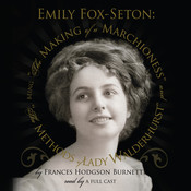 "Emily Fox-Seton: Being ""The Making of a Marchioness"" and ""The Methods of Lady Walderhurst"", by Frances Hodgson Burnett"