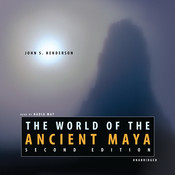The World of the Ancient Maya, Second Edition, by John S. Henderson