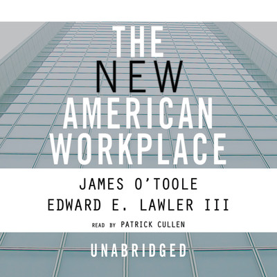 The New American Workplace Audiobook, by James O'Toole