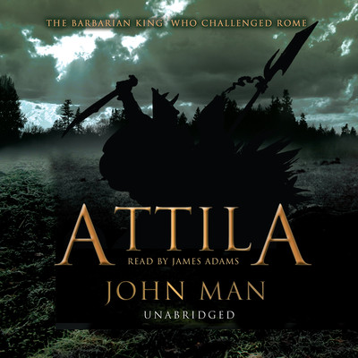 Attila: The Barbarian King who Challenged Rome Audiobook, by John Man