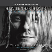 Heavier Than Heaven: A Biography of Kurt Cobain Audiobook, by Charles R. Cross