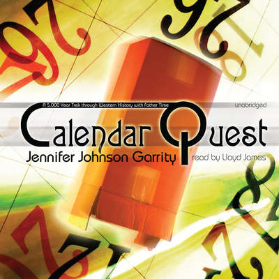 Calendar Quest: A 5,000 Year Trek through Western History with Father Time Audiobook, by Jennifer Johnson Garrity
