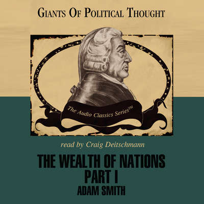 The Wealth of Nations, Part 1 Audiobook, by Adam Smith