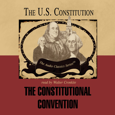 The Constitutional Convention Audiobook, by George H. Smith