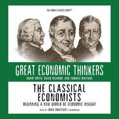 The Classical Economists: Beginning a New World of Economic Insight Audiobook, by E. G. West