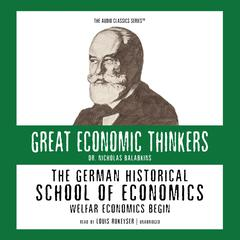 The German Historical School of Economics: Welfare Capitalism Begins Audiobook, by Nicholas Balabkins