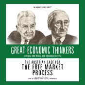 The Austrian Case for the Free Market Process: Ludwig von Mises and Friedrich Hayek, by William Peterson
