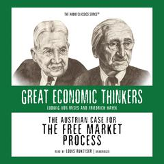 The Austrian Case for the Free Market Process: Ludwig von Mises and Friedrich Hayek Audiobook, by William Peterson
