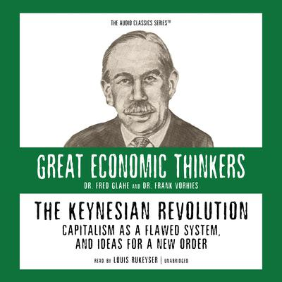 The Keynesian Revolution: Capitalism as a Flawed System, and Ideas for a New Order Audiobook, by Fred Glahe