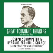"Joseph Schumpeter and Dynamic Economic Change: Capitalism as ""Creative Destruction"" Audiobook, by Laurence S. Moss"
