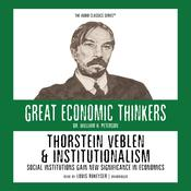 Thorstein Veblen and Institutionalism: Social Institutions Gain New Significance in Economics, by William Peterson