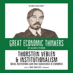 Thorstein Veblen and Institutionalism: Social Institutions Gain New Significance in Economics Audiobook, by William Peterson