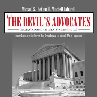 The Devil's Advocates: Greatest Closing Arguments in Criminal Law Audiobook, by Michael S. Lief