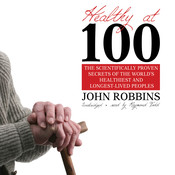 Healthy at 100: The Scientifically Proven Secrets of the Worlds Healthiest and Longest-Lived People, by John Robbins