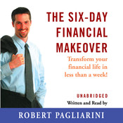 The Six-Day Financial Makeover: Transform Your Financial Life in Less Than a Week, by Robert Pagliarini