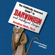 The Politically Incorrect Guide to Darwinism and Intelligent Design Audiobook, by Jonathan Wells