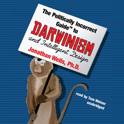 The Politically Incorrect Guide to Darwinism and Intelligent Design Audiobook, by