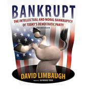 Bankrupt: The Intellectual and Moral Bankruptcy of Today's Democratic Party, by David Limbaugh