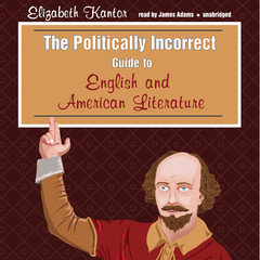 The Politically Incorrect Guide to English and American Literature Audiobook, by Elizabeth Kantor