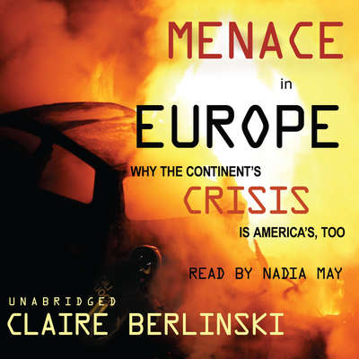 Menace in Europe: Why the Continent's Crisis Is America's, Too Audiobook, by Claire Berlinski