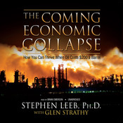 The Coming Economic Collapse: How You Can Thrive When Oil Costs $200 a Barrel Audiobook, by Stephen Leeb