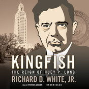 Kingfish: The Reign of Huey P. Long, by Richard D. White
