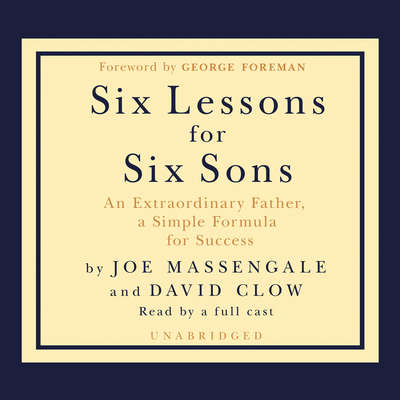 Six Lessons for Six Sons: An Extraordinary Father, a Simple Formula for Success Audiobook, by Joe Massengale