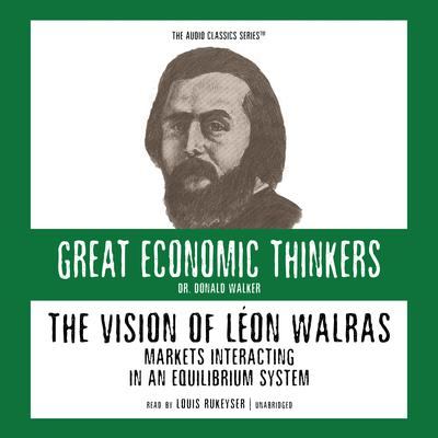 The Vision of Léon Walras: Markets Interacting in an Equilibrium System Audiobook, by Donald Walker